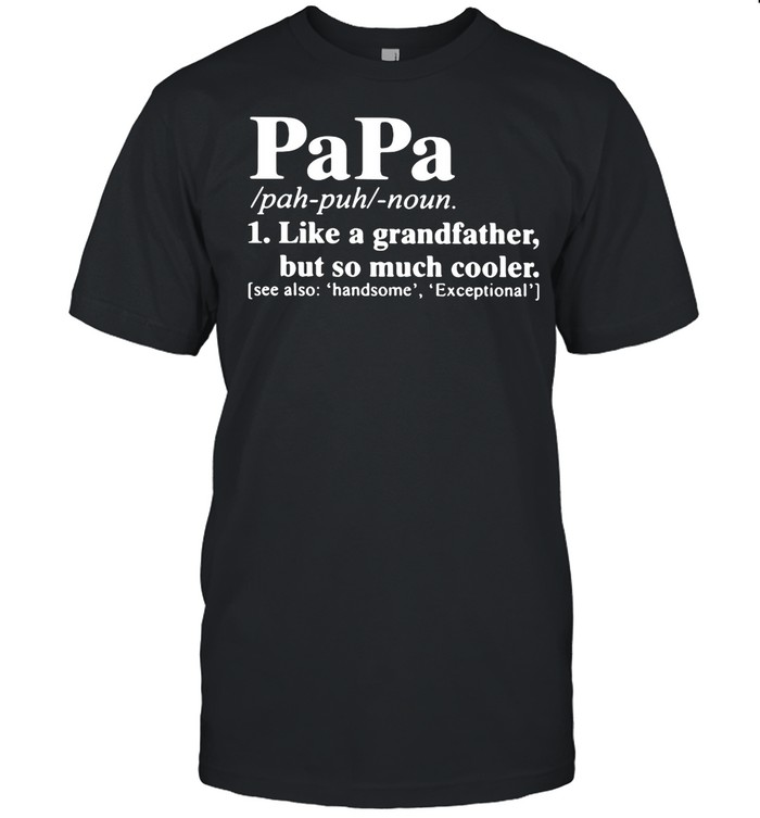 Papa Like A Grandfather But So Much Cooler shirt Classic Men's T-shirt