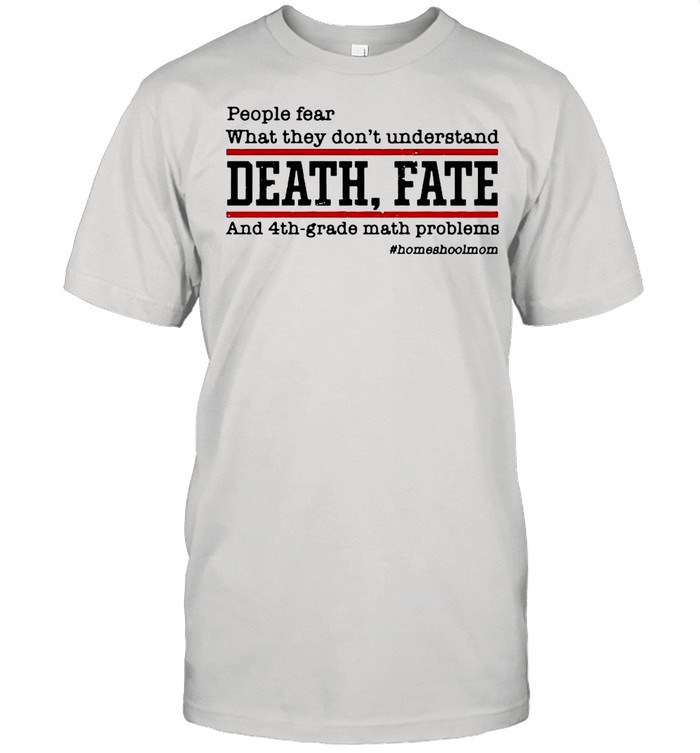 People Fear What They Dont Understand Death Fate shirt