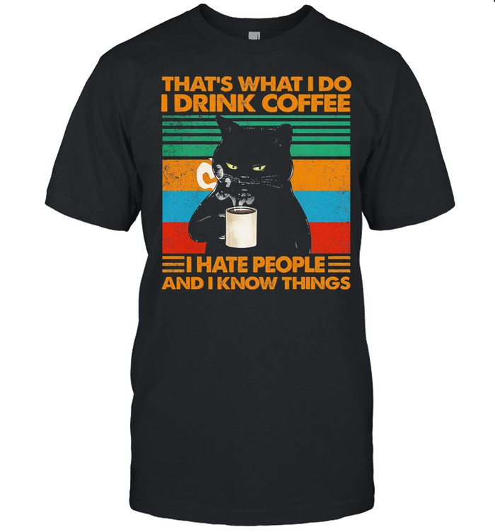 Black cat Thats what I do I drink coffee I hate people and I know things vintage shirt