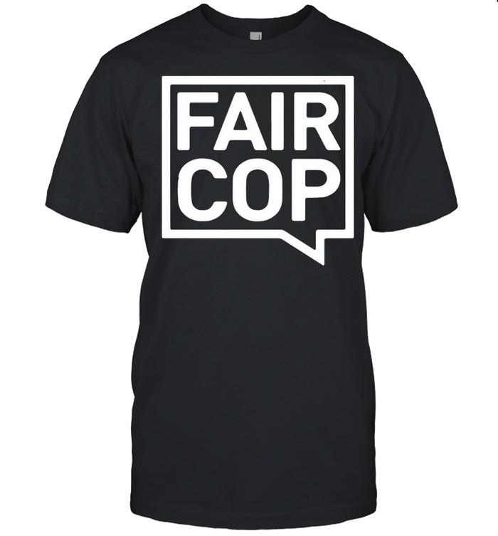 Fair Cop T-shirt
