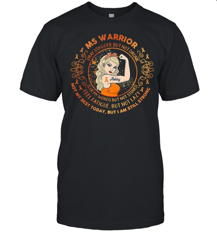 Ms Warrior I May Stagger But Not Drunk Not My Best Today But I Am Still Strong Shirt