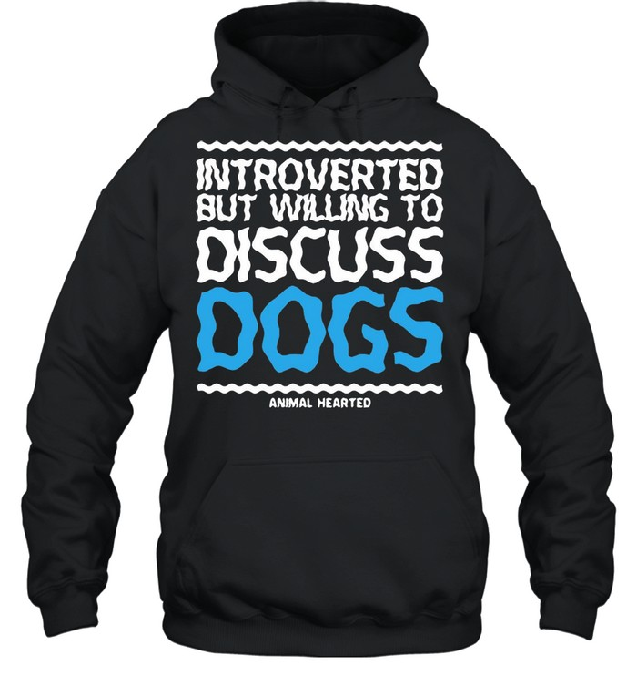 Introverted But Willing To Discuss Dogs Animal Hearted T-shirt Unisex Hoodie
