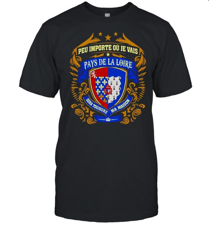 Peu Importe Ou Je Vais Pays De La Loire Shirt