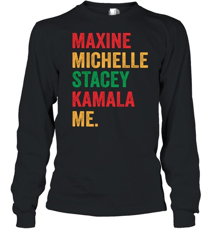 Maxine michelle stacey Kamala me shirt Long Sleeved T-shirt