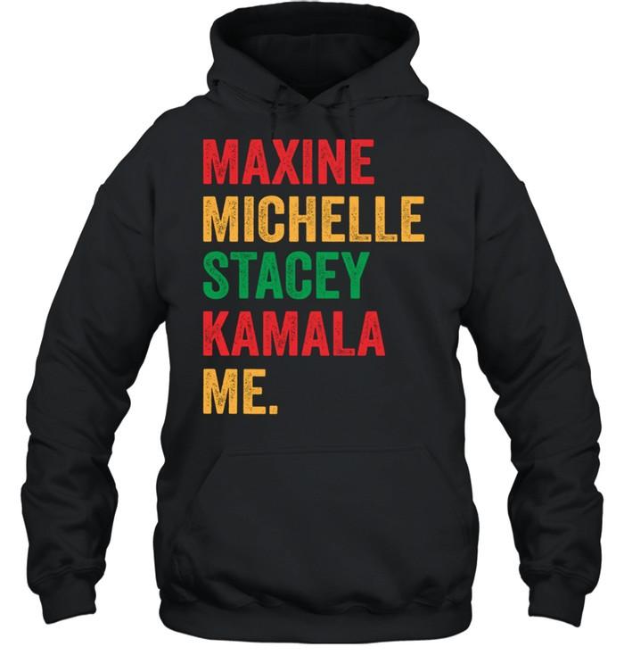 Maxine michelle stacey Kamala me shirt Unisex Hoodie