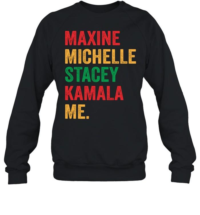 Maxine michelle stacey Kamala me shirt Unisex Sweatshirt