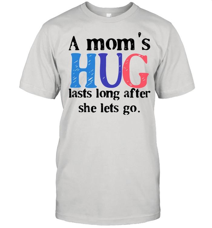 A mom's hug lasts long after she lets go shirt