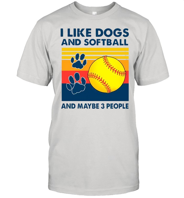I Like Dogs And Softball And Maybe 3 People Vintage shirt