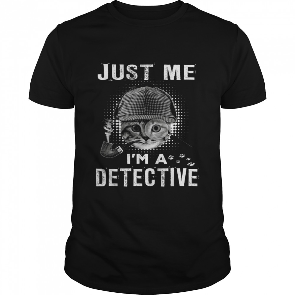 Just Me I'm A Detective Cat Detective Kitten shirt
