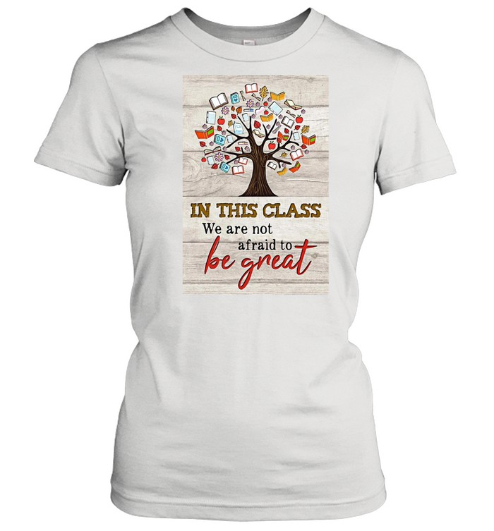 Book Tree In This Class We Are Not Afraid To Be Great T-shirt Classic Women's T-shirt