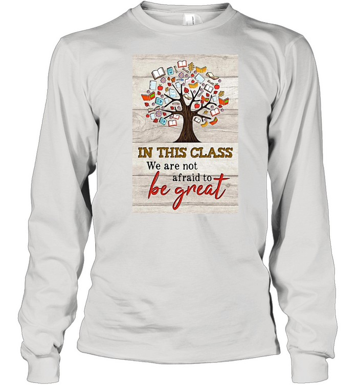 Book Tree In This Class We Are Not Afraid To Be Great T-shirt Long Sleeved T-shirt
