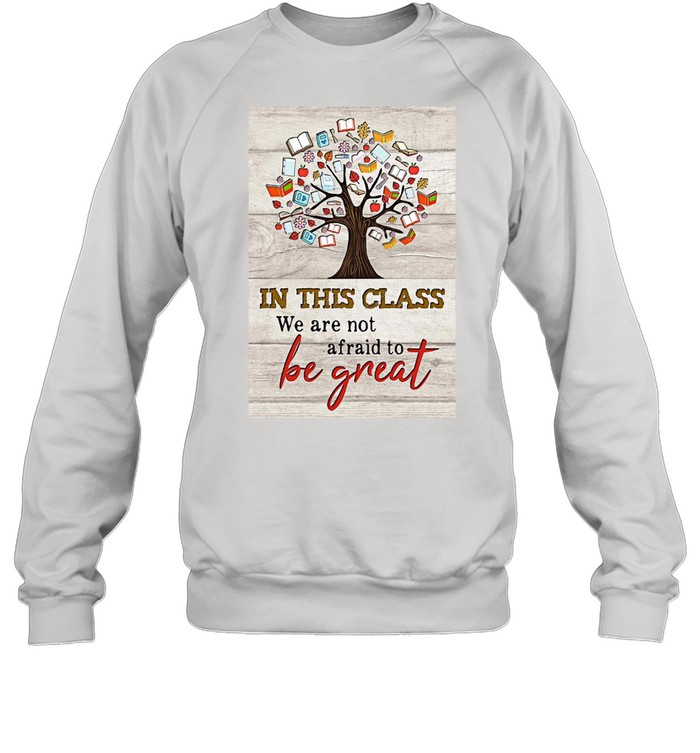 Book Tree In This Class We Are Not Afraid To Be Great T-shirt Unisex Sweatshirt