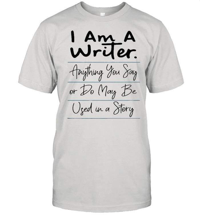 I Am A Writer Funny Author Novelist Novel Writing Poet Shirt