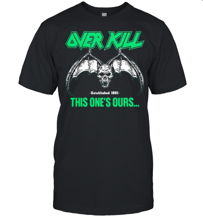 Over kill this ones ours get your own fucking shirt