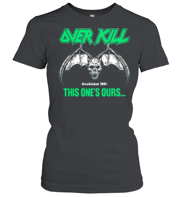 Over kill this ones ours get your own fucking shirt Classic Women's T-shirt