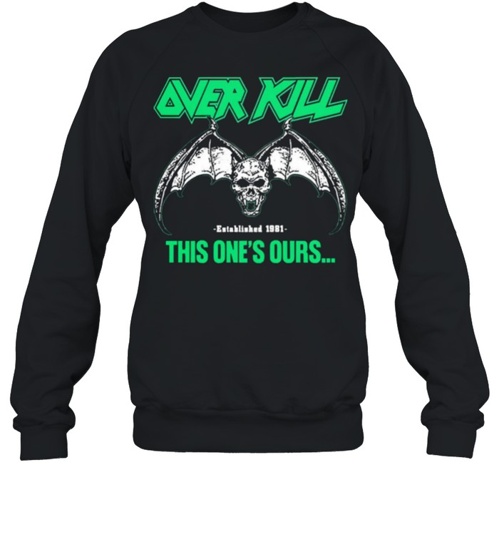 Over kill this ones ours get your own fucking shirt Unisex Sweatshirt