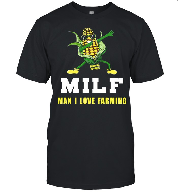 Corn Milf Man I Love Farming T-shirt