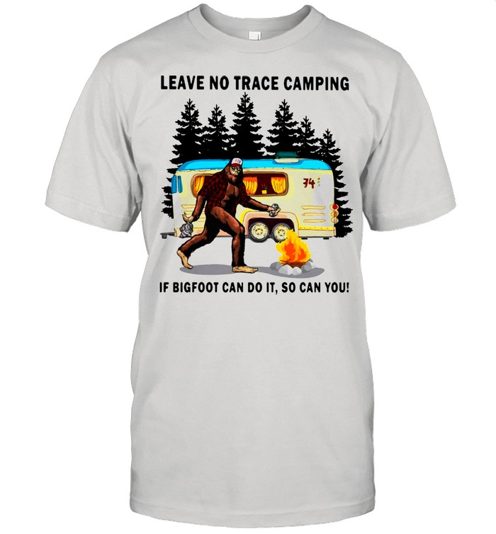 Leave No Trace Camping If Bigfoot Can Do It So Can You Shirt