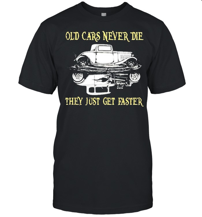 Old cars never die they just get easter shirt