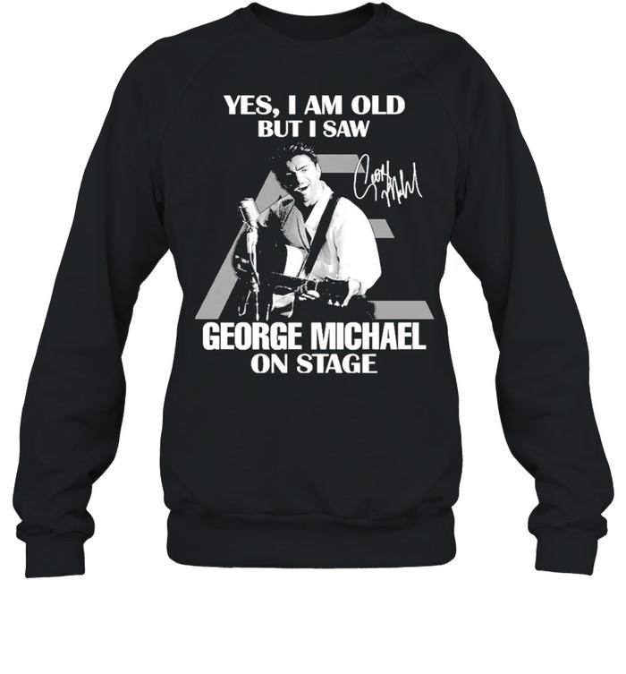 Yes I Am Old But I Saw George Michael On Stage Signature  Unisex Sweatshirt