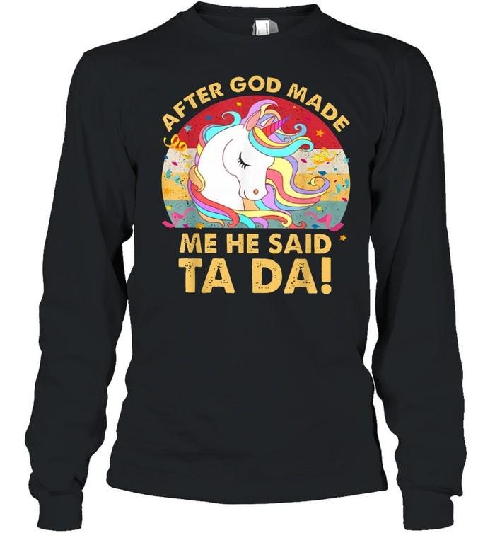 After God Made Me He Said Ta Da Unicorns shirt Long Sleeved T-shirt