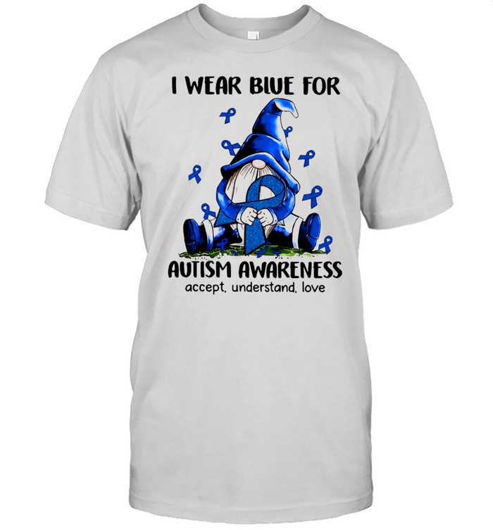 Gnome I Wear Blue For Autism Awareness Accept Understand Love shirt