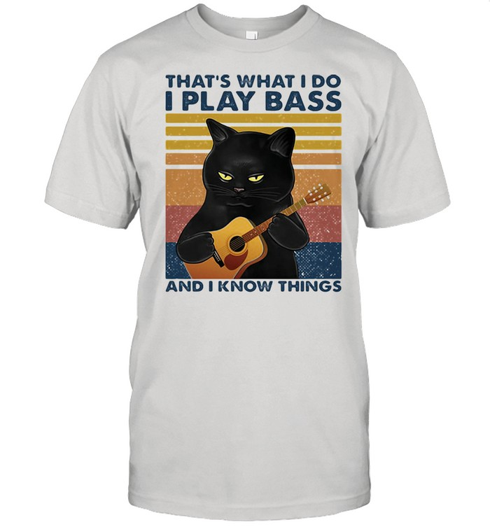 That's What I Do I Play Bass And I Know Things Black Cat Guitar Vintage Shirt