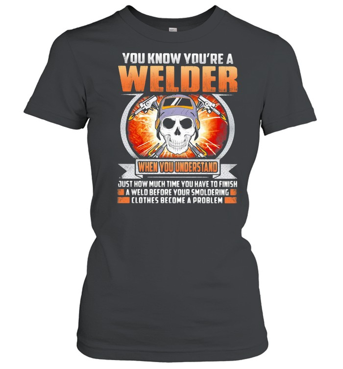 You Know You're A Welder When You Understand Skull  Classic Women's T-shirt