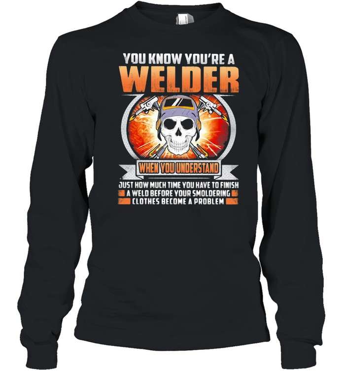 You Know You're A Welder When You Understand Skull  Long Sleeved T-shirt