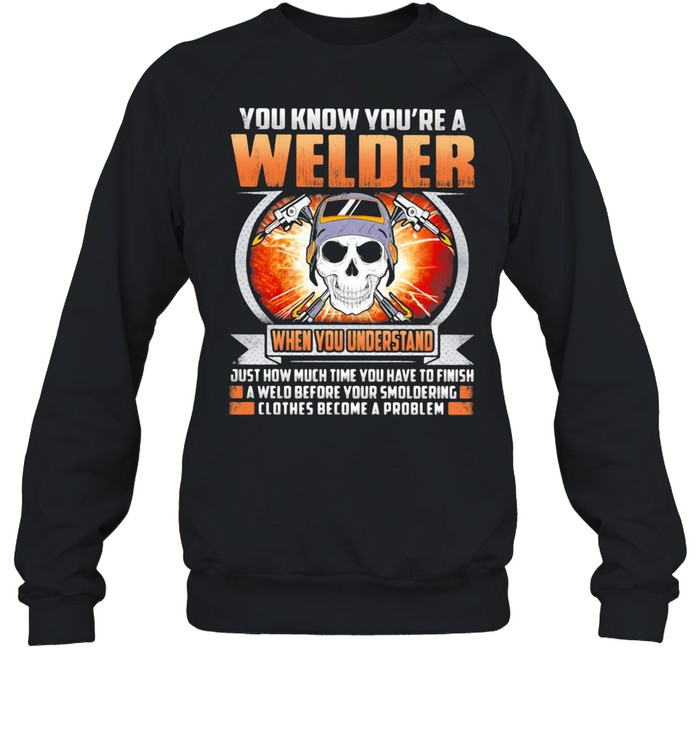 You Know You're A Welder When You Understand Skull  Unisex Sweatshirt