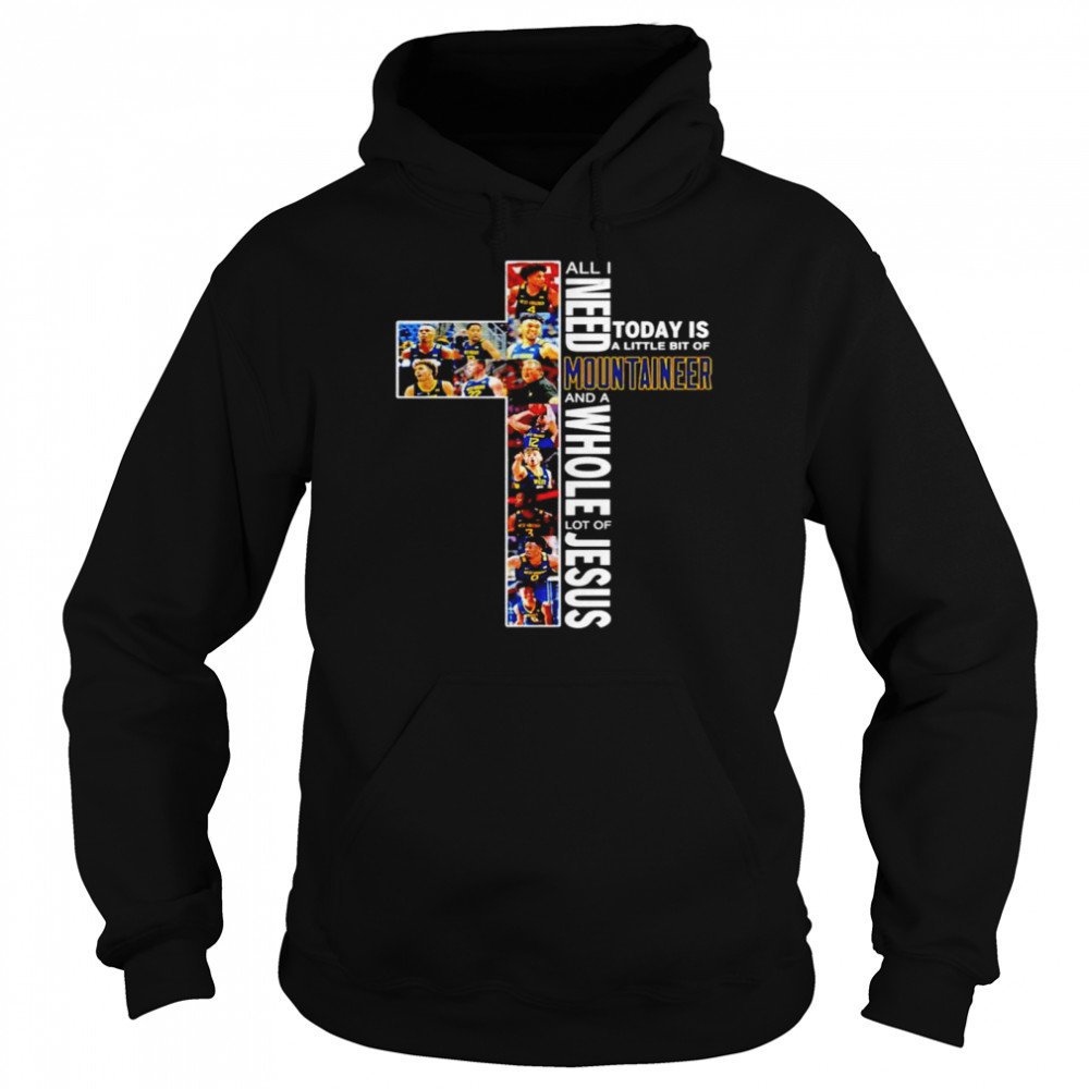 All I need today is a little bit of West Virginia Mountaineers men's basketball and a whole lot of jesus shirt Unisex Hoodie