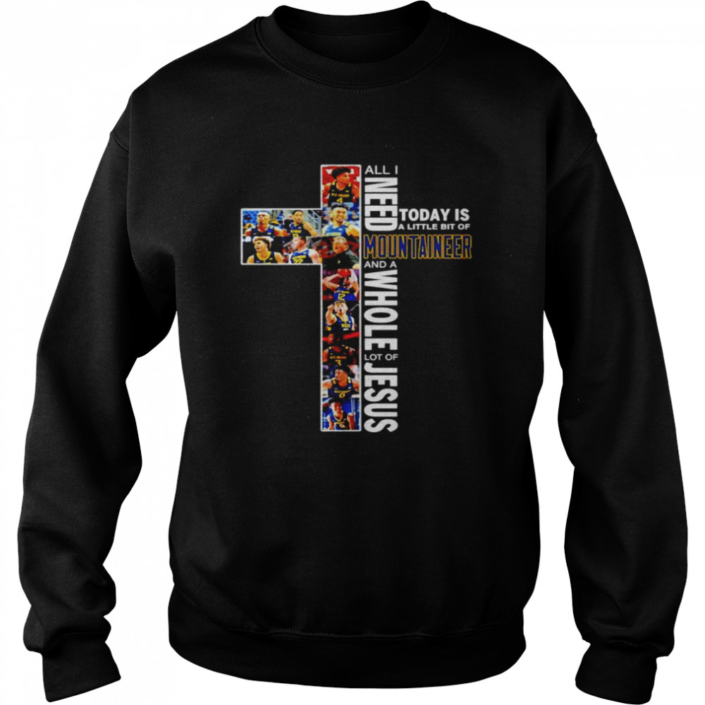 All I need today is a little bit of West Virginia Mountaineers men's basketball and a whole lot of jesus shirt Unisex Sweatshirt