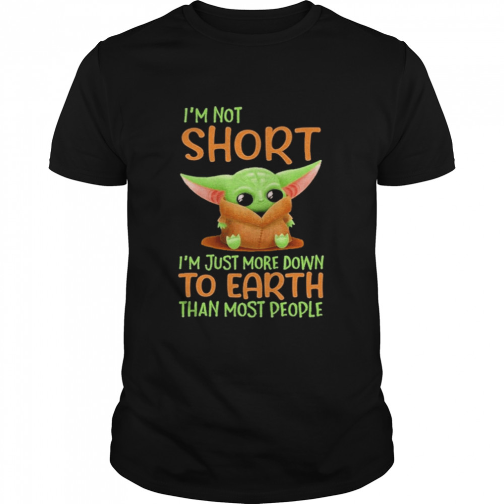 Baby Yoda I'm not short I'm just more down to earth than most people 2021 shirt