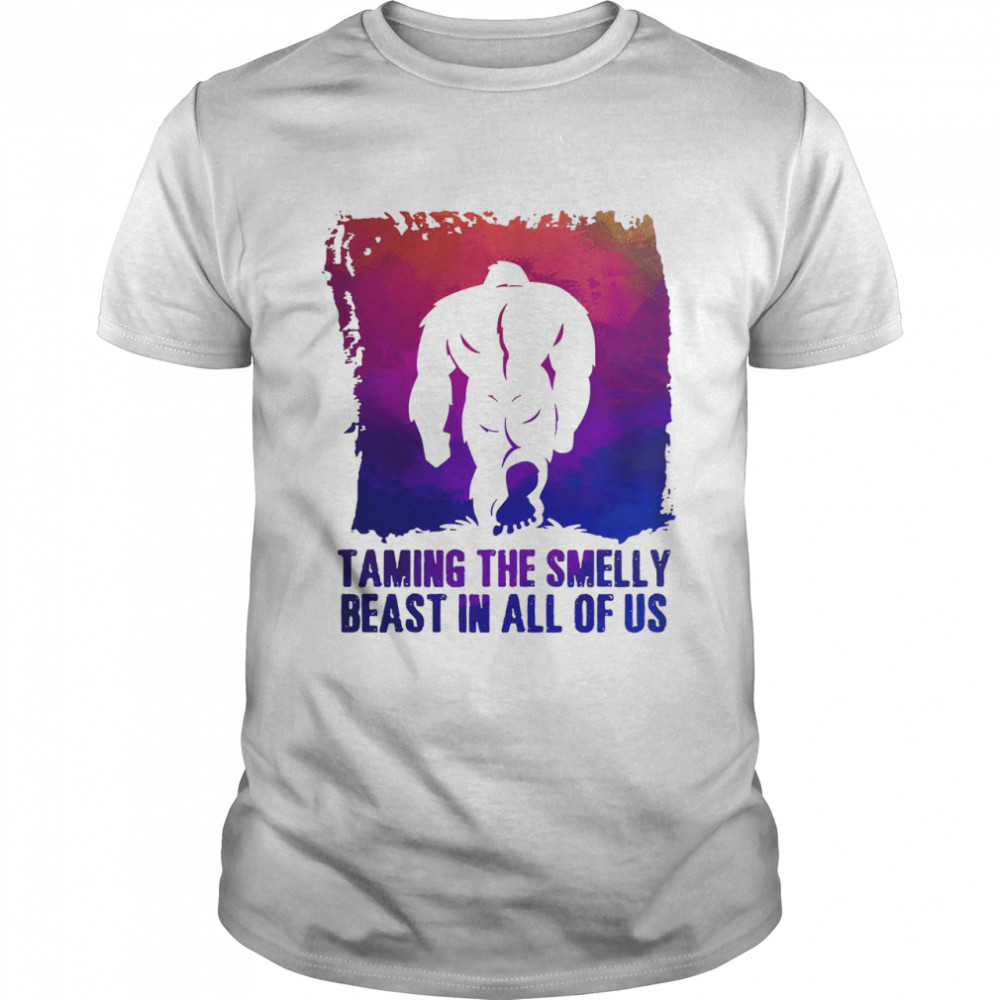 Bigfoot taming the smelly beast in all of us shirt