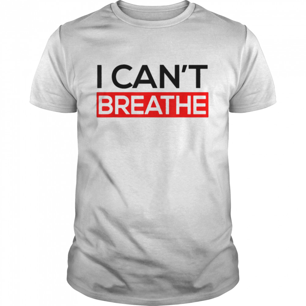 I Can T Breathe shirt