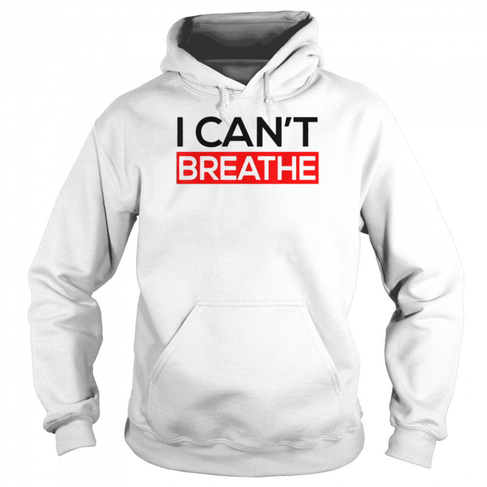 I Can T Breathe shirt Unisex Hoodie
