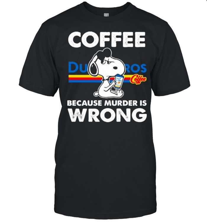 Coffee Dutch Bros Because Murder Is Wrong Snoopy Shirt