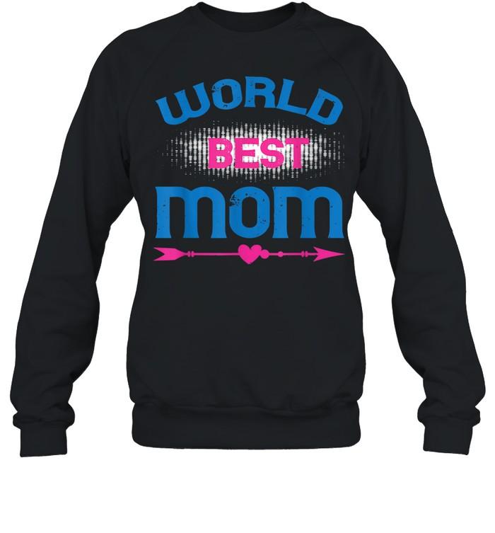 World Best Mom Cool Mother's Day Idea shirt Unisex Sweatshirt