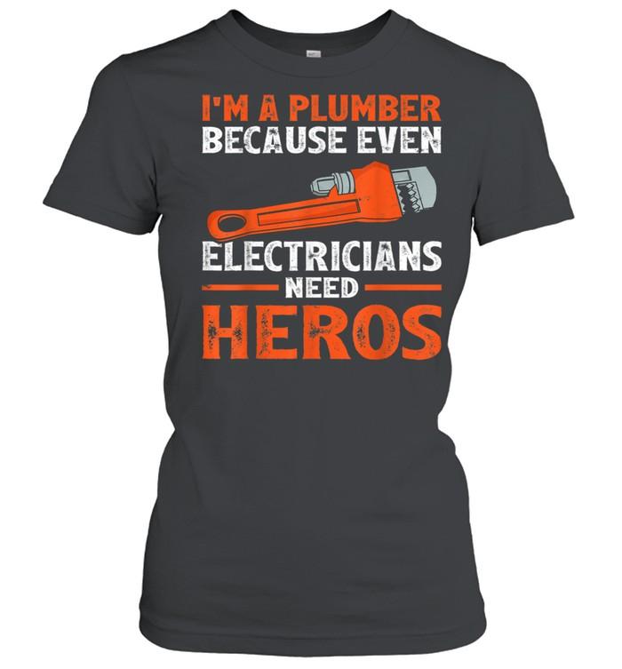I'm A Plumber Because Even Electricians Plumber shirt Classic Women's T-shirt
