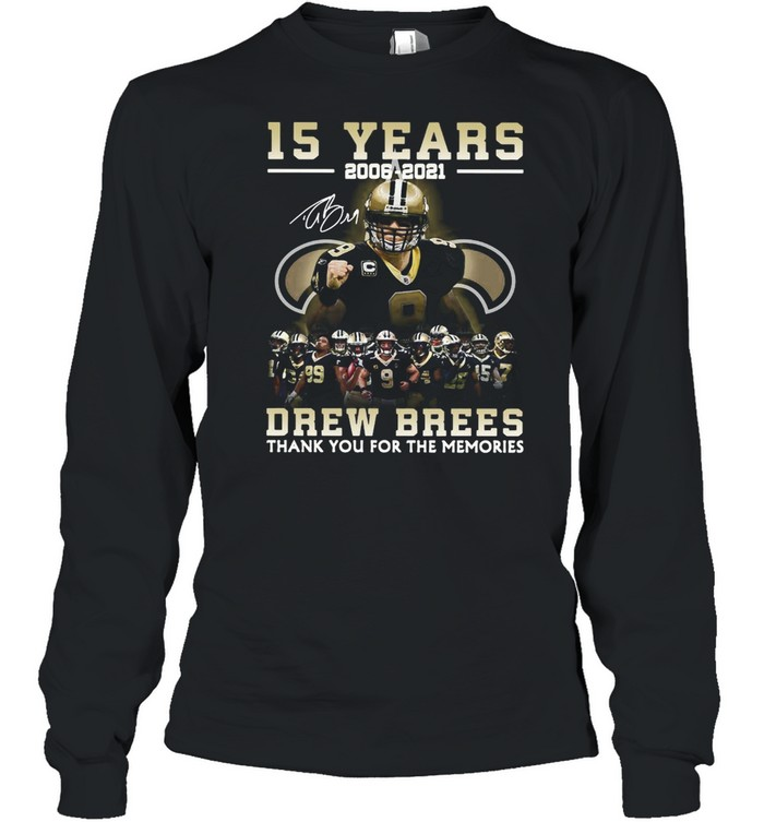 New Orleans Saints Drew Brees 15 Years 2006-2021 Thank You For The Memories shirt Long Sleeved T-shirt