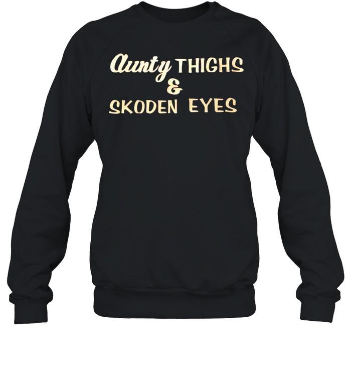 Aunty thighs and skoden eyes shirt Unisex Sweatshirt