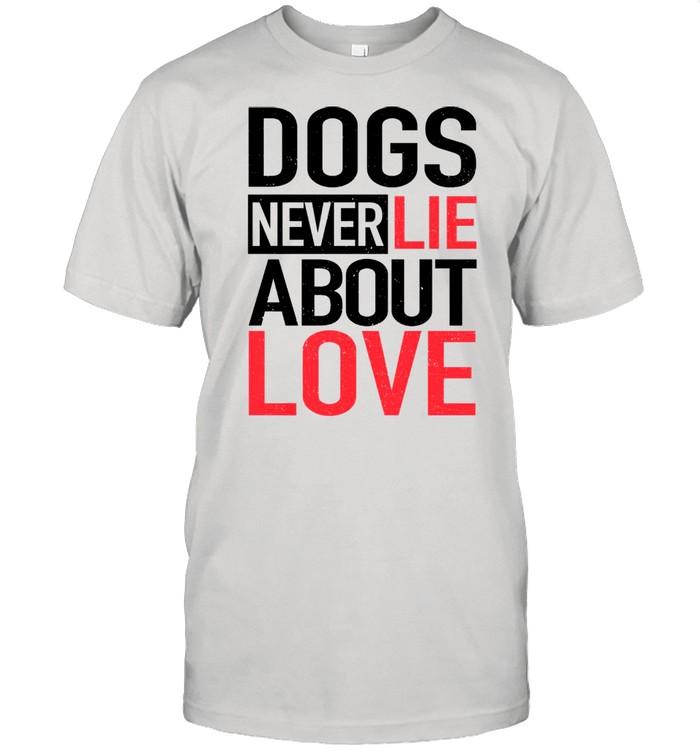 Dogs never lie about love shirt Classic Men's T-shirt