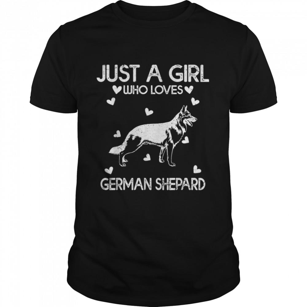 German Shepard Dog Just A Girl Who Loves German Shepard shirt