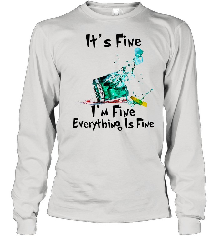 Its fine Im fine everything is fine shirt Long Sleeved T-shirt