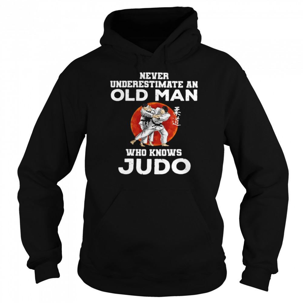 Never Underestimate An Old Man Who Knows Judo Sunset T-shirt Unisex Hoodie