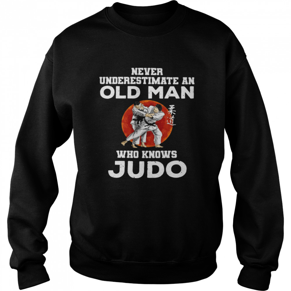 Never Underestimate An Old Man Who Knows Judo Sunset T-shirt Unisex Sweatshirt