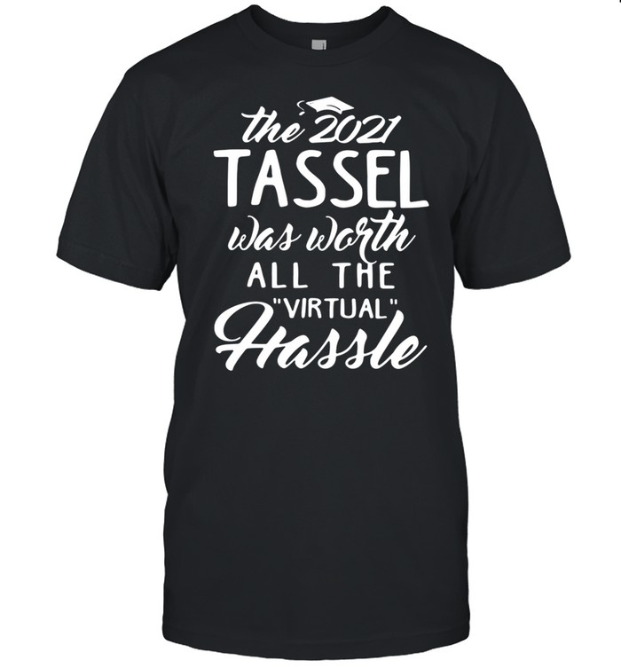 The 2021 Tassel Was Worth All The Virtual Hassle shirt Classic Men's T-shirt
