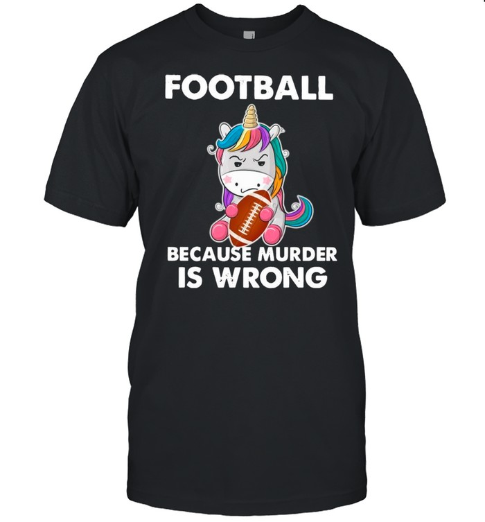 Unicorn Football Because Murder Is Wrong shirt