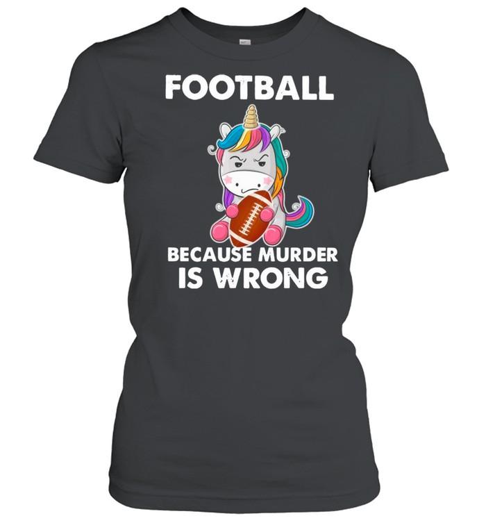 Unicorn Football Because Murder Is Wrong shirt Classic Women's T-shirt