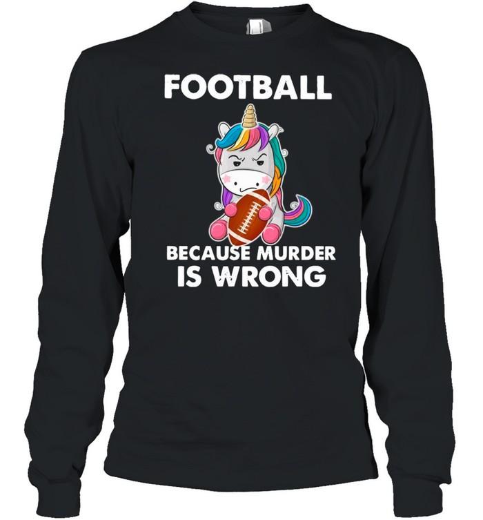 Unicorn Football Because Murder Is Wrong shirt Long Sleeved T-shirt